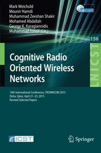 Cognitive Radio Oriented Wireless Networks: 10th International Conference, CROWNCOM 2015, Doha, Qatar, April 21-23, 2015, Revised Selected Papers ... and Telecommunications Engineering)-cover