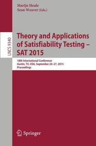 Theory and Applications of Satisfiability Testing -- SAT 2015: 18th International Conference, Austin, TX, USA, September 24-27, 2015, Proceedings (Lecture Notes in Computer Science)