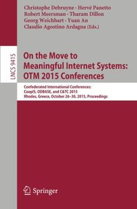 On the Move to Meaningful Internet Systems: OTM 2015 Conferences: Confederated International Conferences: CoopIS, ODBASE, and C&TC 2015, Rhodes, ... (Lecture Notes in Computer Science)-cover