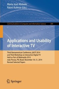 Applications and Usability of Interactive TV: Third Iberoamerican Conference, jAUTI 2014, and Third Workshop on Interactive Digital TV, Held as Part ... in Computer and Information Science)-cover