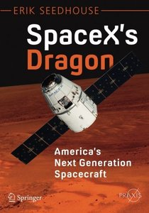SpaceX's Dragon: America's Next Generation Spacecraft (Springer Praxis Books)-cover