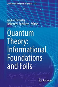 Quantum Theory: Informational Foundations and Foils (Fundamental Theories of Physics)-cover