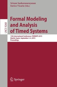 Formal Modeling and Analysis of Timed Systems: 13th International Conference, FORMATS 2015, Madrid, Spain, September 2-4, 2015, Proceedings (Lecture Notes in Computer Science)-cover
