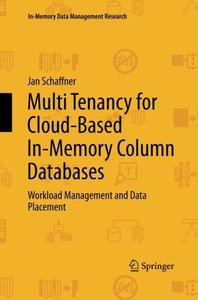Multi Tenancy for Cloud-Based In-Memory Column Databases: Workload Management and Data Placement (In-Memory Data Management Research)-cover
