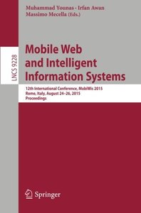 Mobile Web and Intelligent Information Systems: 12th International Conference, MobiWis 2015, Rome, Italy, August 24-26, 2015, Proceedings (Lecture Notes in Computer Science)