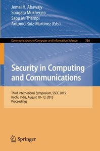 Security in Computing and Communications: Third International Symposium, SSCC 2015, Kochi, India, August 10-13, 2015. Proceedings (Communications in Computer and Information Science)
