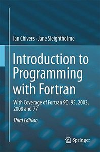 Introduction to Programming with Fortran: With Coverage of Fortran 90, 95, 2003, 2008 and 77-cover