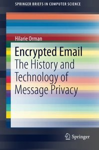 Encrypted Email: The History and Technology of Message Privacy (SpringerBriefs in Computer Science)
