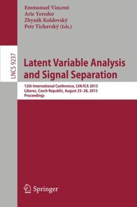 Latent Variable Analysis and Signal Separation: 12th International Conference, LVA/ICA 2015, Liberec, Czech Republic, August 25-28, 2015, Proceedings (Lecture Notes in Computer Science)-cover