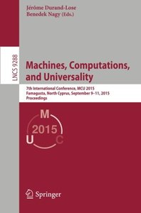 Machines, Computations, and Universality: 7th International Conference, MCU 2015, Famagusta, North Cyprus, September 9-11, 2015, Proceedings (Lecture Notes in Computer Science)-cover
