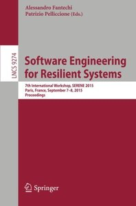 Software Engineering for Resilient Systems: 7th International Workshop, SERENE 2015, Paris, France, September 7-8, 2015. Proceedings (Lecture Notes in Computer Science)-cover