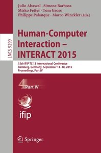 Human-Computer Interaction - INTERACT 2015: 15th IFIP TC 13 International Conference, Bamberg, Germany, September 14-18, 2015, Proceedings, Part IV (Lecture Notes in Computer Science)-cover
