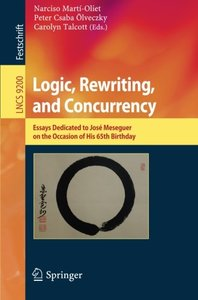 Logic, Rewriting, and Concurrency: Essays Dedicated to José Meseguer on the Occasion of His 65th Birthday (Lecture Notes in Computer Science)-cover