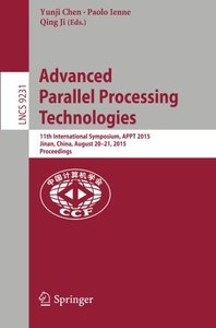 Advanced Parallel Processing Technologies: 11th International Symposium, APPT 2015, Jinan, China, August 20-21, 2015, Proceedings (Lecture Notes in Computer Science)-cover