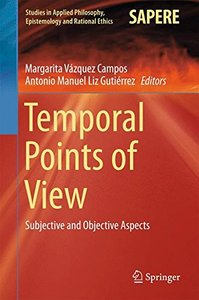 Temporal Points of View: Subjective and Objective Aspects (Studies in Applied Philosophy, Epistemology and Rational Ethics)-cover
