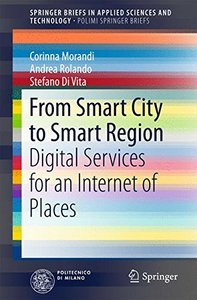 From Smart City to Smart Region: Digital Services for an Internet of Places (SpringerBriefs in Applied Sciences and Technology)