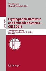 Cryptographic Hardware and Embedded Systems -- CHES 2015: 17th International Workshop, Saint-Malo, France, September 13-16, 2015, Proceedings (Lecture Notes in Computer Science)-cover