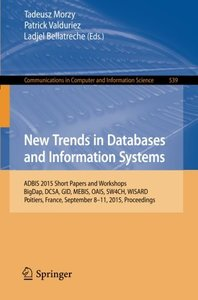 New Trends in Databases and Information Systems: ADBIS 2015 Short Papers and Workshops, BigDap, DCSA, GID, MEBIS, OAIS, SW4CH, WISARD, Poitiers, ... in Computer and Information Science)-cover