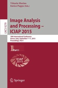 Image Analysis and Processing  ICIAP 2015: 18th International Conference, Genoa, Italy, September 7-11, 2015, Proceedings, Part I (Lecture Notes in Computer Science)-cover