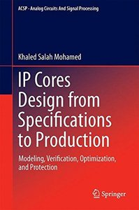 IP Cores Design from Specifications to Production: Modeling, Verification, Optimization, and Protection (Analog Circuits and Signal Processing)-cover