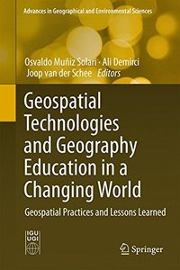 Geospatial Technologies and Geography Education in a Changing World: Geospatial Practices and Lessons Learned (Advances in Geographical and Environmental Sciences)-cover