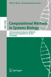 Computational Methods in Systems Biology: 13th International Conference, CMSB 2015, Nantes, France, September 16-18, 2015, Proceedings (Lecture Notes in Computer Science)-cover