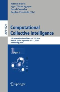 Computational Collective Intelligence: 7th International Conference, ICCCI 2015, Madrid, Spain, September 21-23, 2015, Proceedings, Part I (Lecture Notes in Computer Science)-cover
