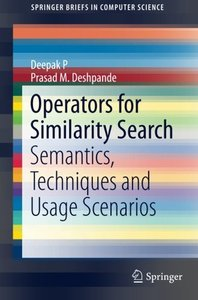 Operators for Similarity Search: Semantics, Techniques and Usage Scenarios (SpringerBriefs in Computer Science)