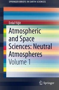 Atmospheric and Space Sciences: Neutral Atmospheres: Volume 1 (SpringerBriefs in Earth Sciences)