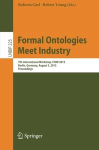 Formal Ontologies Meet Industry: 7th International Workshop, FOMI 2015, Berlin, Germany, August 5, 2015, Proceedings (Lecture Notes in Business Information Processing)