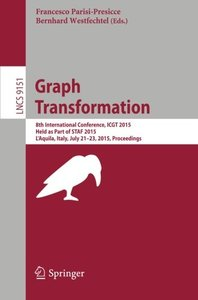 Graph Transformation: 8th International Conference, ICGT 2015, Held as Part of STAF 2015, L'Aquila, Italy, July 21-23, 2015. Proceedings (Lecture Notes in Computer Science)-cover