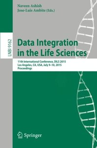 Data Integration in the Life Sciences: 11th International Conference, DILS 2015, Los Angeles, CA, USA, July 9-10, 2015, Proceedings (Lecture Notes in Computer Science)-cover