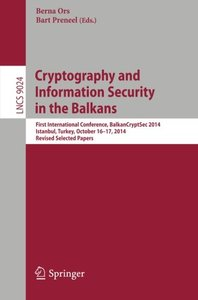 Cryptography and Information Security in the Balkans: First International Conference, BalkanCryptSec 2014, Istanbul, Turkey, October 16-17, 2014, ... Papers (Lecture Notes in Computer Science)