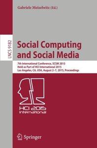 Social Computing and Social Media: 7th International Conference, SCSM 2015, Held as Part of HCI International 2015, Los Angeles, CA, USA, August 2-7, ... (Lecture Notes in Computer Science)