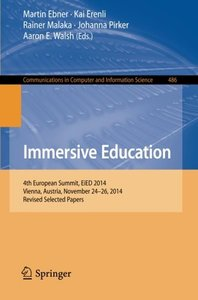 Immersive Education: 4th European Summit, EiED 2014, Vienna, Austria, November 24-26, 2014, Revised Selected Papers (Communications in Computer and Information Science)
