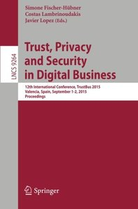 Trust, Privacy and Security in Digital Business: 12th International Conference, TrustBus 2015, Valencia, Spain, September 1-2, 2015, Proceedings (Lecture Notes in Computer Science)-cover