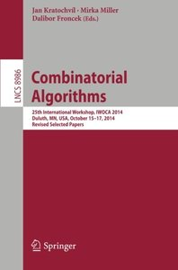 Combinatorial Algorithms: 25th International Workshop, IWOCA 2014, Duluth, MN, USA, October 15-17, 2014, Revised Selected Papers (Lecture Notes in Computer Science)-cover
