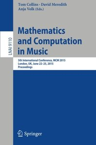 Mathematics and Computation in Music: 5th International Conference, MCM 2015, London, UK, June 22-25, 2015, Proceedings (Lecture Notes in Computer Science)