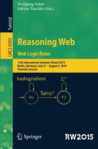 Reasoning Web. Web Logic Rules: 11th International Summer School 2015, Berlin, Germany, July 31- August 4, 2015, Tutorial Lectures. (Lecture Notes in Computer Science)-cover