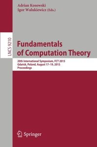 Fundamentals of Computation Theory: 20th International Symposium, FCT 2015, Gdansk, Poland, August 17-19, 2015, Proceedings (Lecture Notes in Computer Science)-cover