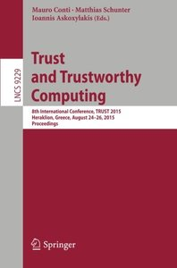 Trust and Trustworthy Computing: 8th International Conference, TRUST 2015, Heraklion, Greece, August 24-26, 2015, Proceedings (Lecture Notes in Computer Science)-cover
