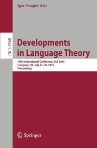 Developments in Language Theory: 19th International Conference, DLT 2015, Liverpool, UK, July 27-30, 2015, Proceedings. (Lecture Notes in Computer Science)-cover