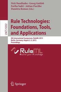 Rule Technologies: Foundations, Tools, and Applications: 9th International Symposium, RuleML 2015, Berlin, Germany, August 2-5, 2015, Proceedings (Lecture Notes in Computer Science)-cover