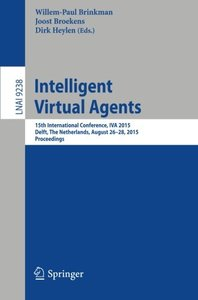 Intelligent Virtual Agents: 15th International Conference, IVA 2015, Delft, The Netherlands, August 26-28, 2015, Proceedings (Lecture Notes in Computer Science)-cover