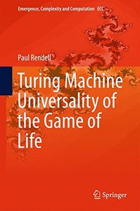 Turing Machine Universality of the Game of Life (Emergence, Complexity and Computation)