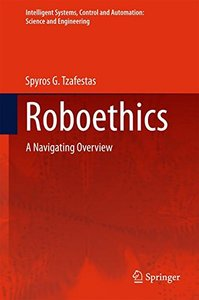 Roboethics: A Navigating Overview (Intelligent Systems, Control and Automation: Science and Engineering)-cover