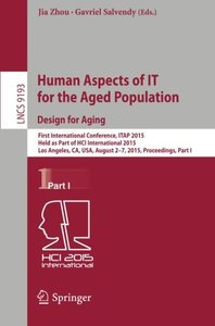 Human Aspects of IT for the Aged Population. Design for Aging: First International Conference, ITAP 2015, Held as Part of HCI International 2015, Los ... Part I (Lecture Notes in Computer Science)-cover