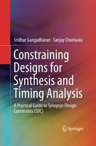 Constraining Designs for Synthesis and Timing Analysis: A Practical Guide to Synopsys Design Constraints (SDC)-cover
