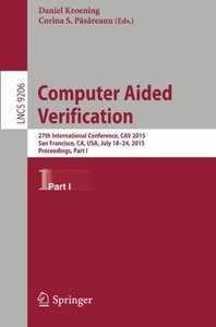Computer Aided Verification: 27th International Conference, CAV 2015, San Francisco, CA, USA, July 18-24, 2015, Proceedings, Part I (Lecture Notes in Computer Science)-cover
