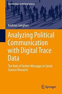 Analyzing Political Communication with Digital Trace Data: The Role of Twitter Messages in Social Science Research (Contributions to Political Science)-cover